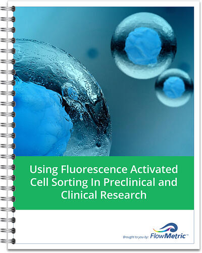 Using Fluorescence Activated Cell Sorting in Preclinical and Clinical Research